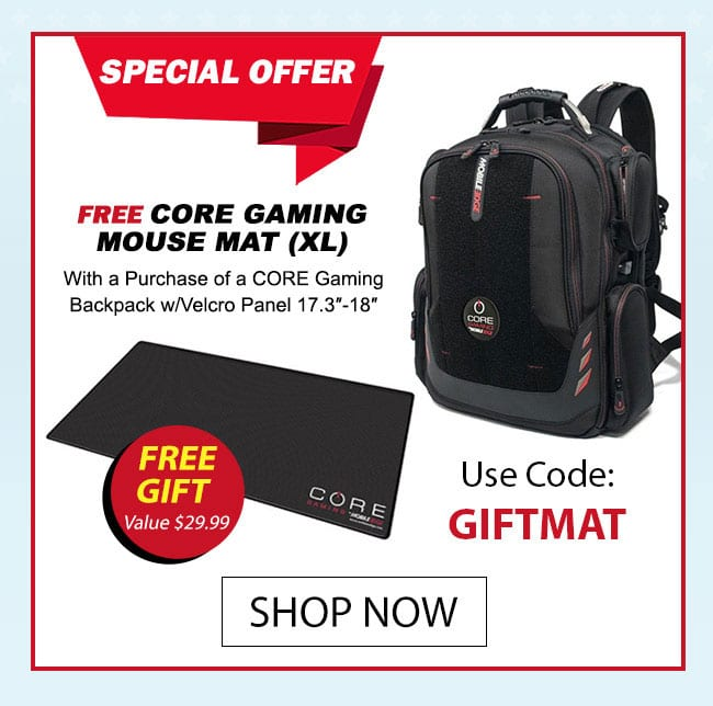 Free CORE Gaming Mouse Mat (XL) With a Purchase of a CORE Gaming Backpack w/Velcro Panel 17.3″-18″ - Code: GIFTMAT - Shop Now